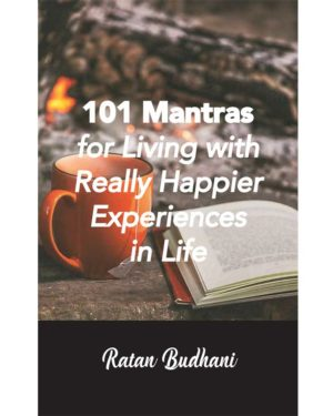 101 Mantras for Living with Really Happier Experiences in Life