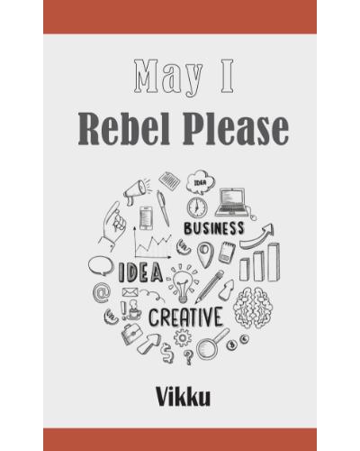 may I rebel please