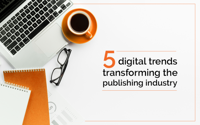 Five Digital Trends transforming the Publishing industry