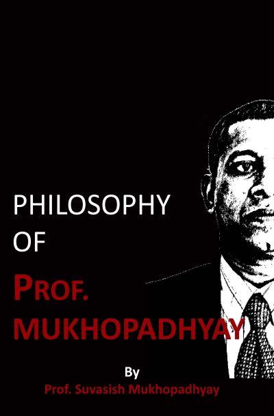 Philosophy of Prof. Mukhopadhyay