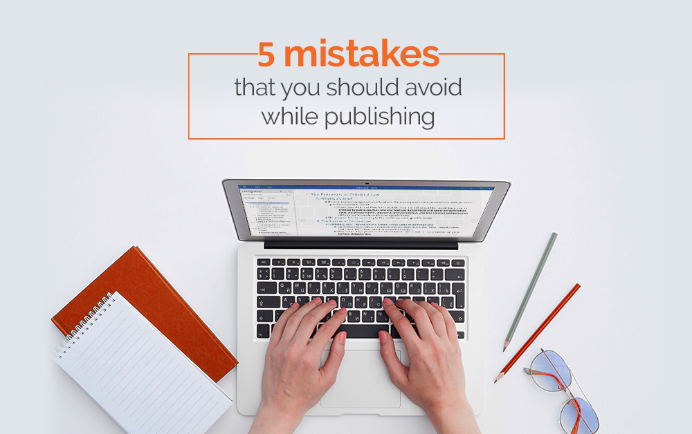 Five Mistakes That You Should Avoid While Publishing