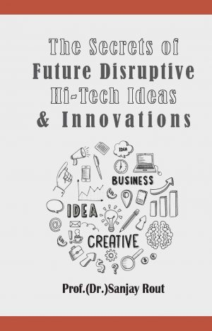 The secrets of future disruptive hi-tech ideas and innovations
