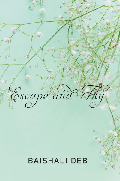 Escape And Fly by Baishali Deb