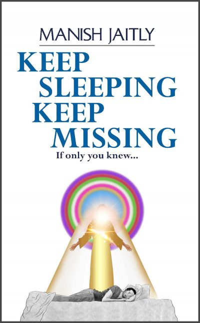 Manish Jaitly_Keep Sleeping Keep Missing: A Message of Hope for Humanity