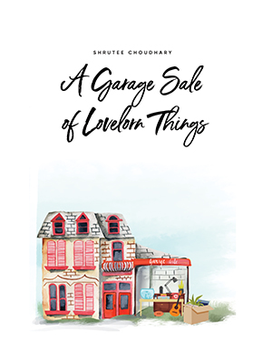 A Garage Sale of Lovelorn Things_Shrutee Choudhary